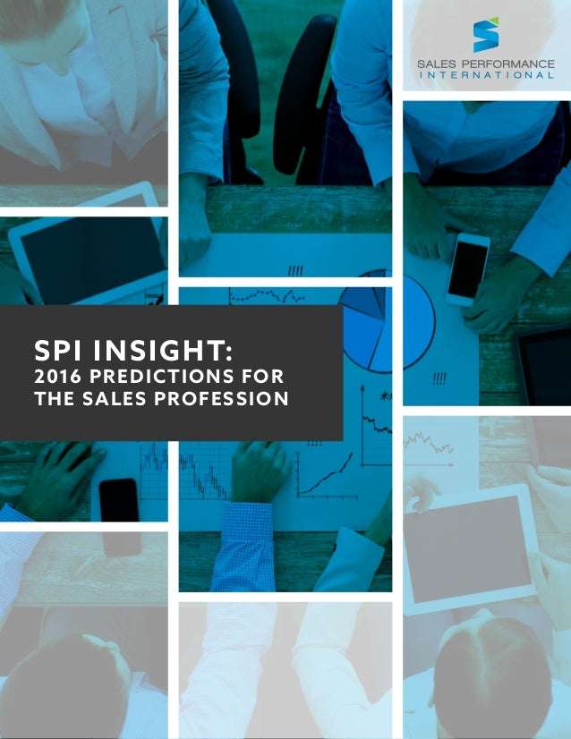 1© Sales Performance International, Inc SPI INSIGHT: 2016 PREDICTIONS FOR THE SALES PROFESSION