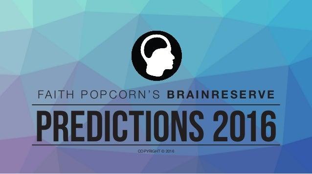 FA I T H P O P C O R N ' S B R A I N R E S E RV E PREDICTIONS 2016COPYRIGHT © 2016