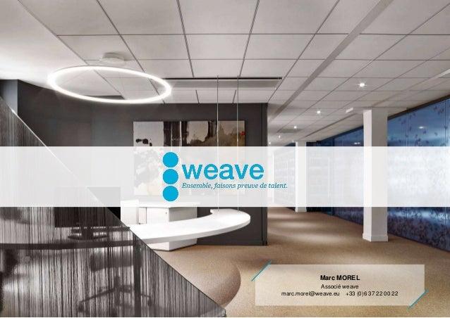 Marc MOREL Associé weave marc.morel@weave.eu +33 (0)6 37 22 00 22