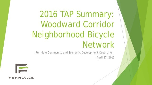 2016 TAP Summary: Woodward Corridor Neighborhood Bicycle Network Ferndale Community and Economic Development Department Ap...