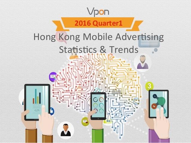 Hong  Kong  Mobile  Adver0sing   Sta0s0cs  &  Trends 2016  Quarter1