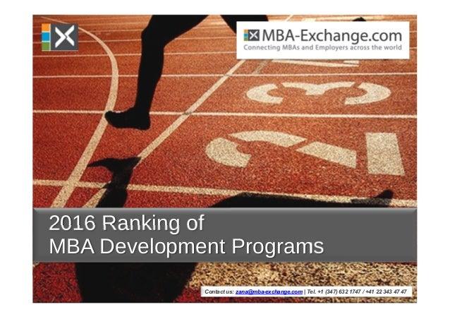 Contact us: zana@mba-exchange.com | Tel. +1 (347) 632 1747 / +41 22 343 47 47 2016 Ranking of MBA Development Programs