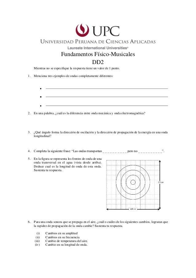 Fundamentos Físico-Musicales DD2 Mientras no se especifique la respuesta tiene un valor de 1 punto. 1. Menciona tres ejemp...
