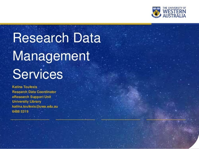 Research Data Management Services Katina Toufexis Research Data Coordinator eResearch Support Unit University Library kati...