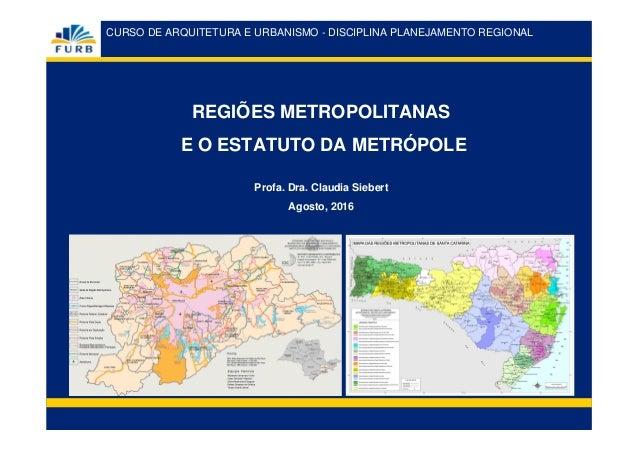 CURSO DE ARQUITETURA E URBANISMO - DISCIPLINA PLANEJAMENTO REGIONAL REGIÕES METROPOLITANAS E O ESTATUTO DA METRÓPOLE REGIÕ...
