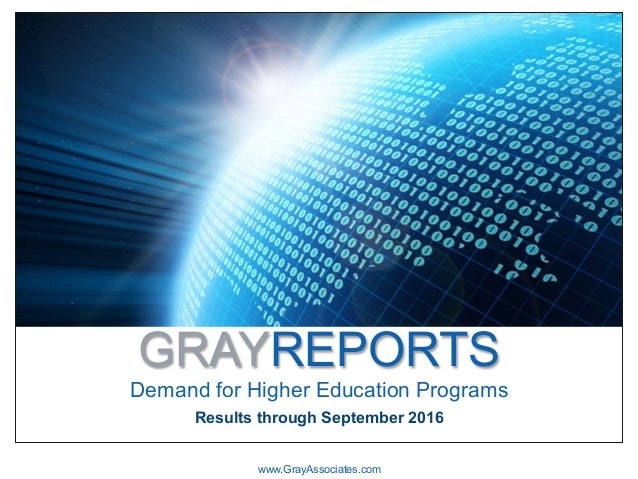 GRAYREPORTS Demand for Higher Education Programs www.GrayAssociates.com Results through September 2016