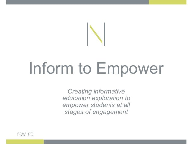 Inform to Empower Creating informative education exploration to empower students at all stages of engagement