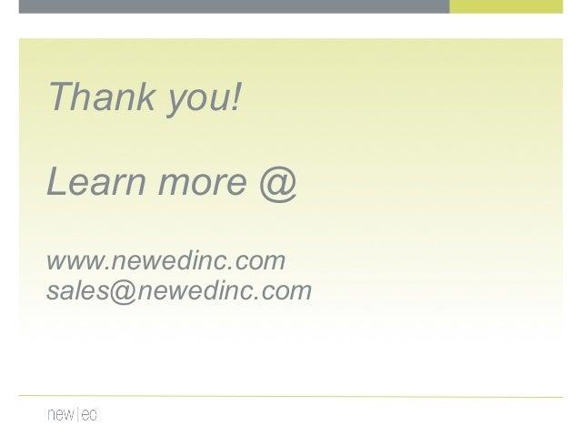 Thank you! Learn more @ www.newedinc.com sales@newedinc.com