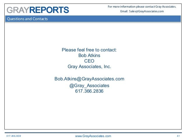617.366.2838 www.GrayAssociates.com 61 GRAY For more information please contact Gray Associates. Email: Sales@GrayAssociat...