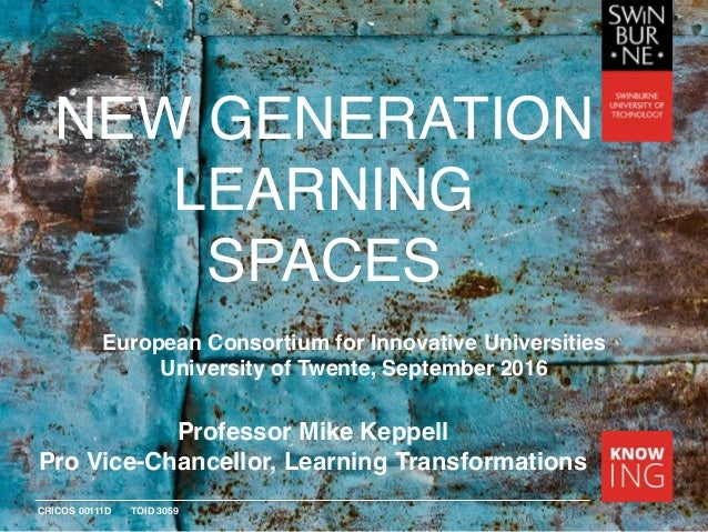 CRICOS 00111D TOID 3059 NEW GENERATION LEARNING SPACES Professor Mike Keppell Pro Vice-Chancellor, Learning Transformation...