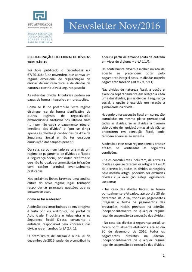 1 Newsletter Nov/2016 REGULARIZAÇÃO EXCECIONAL DE DÍVIDAS TRIBUTÁRIAS Foi hoje publicado o Decreto-Lei n.º 67/2016 de 3 de...