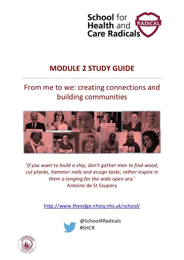 MODULE 2 STUDY GUIDE From me to we: creating connections and building communities 'If you want to build a ship, don't gath...