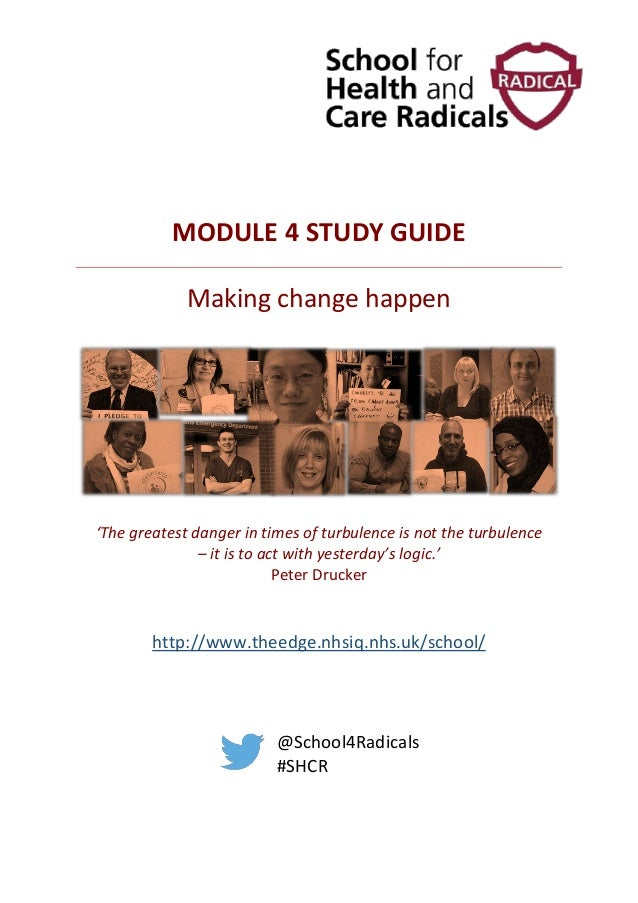 MODULE 4 STUDY GUIDE Making change happen 'The greatest danger in times of turbulence is not the turbulence – it is to act...