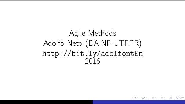 Agile Methods Adolfo Neto (DAINF-UTFPR) http://bit.ly/adolfontEn 2016