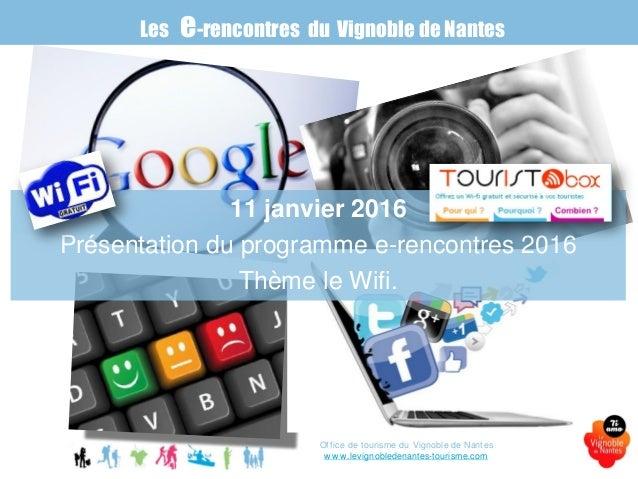 11 janvier 2016 Présentation du programme e-rencontres 2016 Thème le Wifi. Les e-rencontres du Vignoble de Nantes Office d...