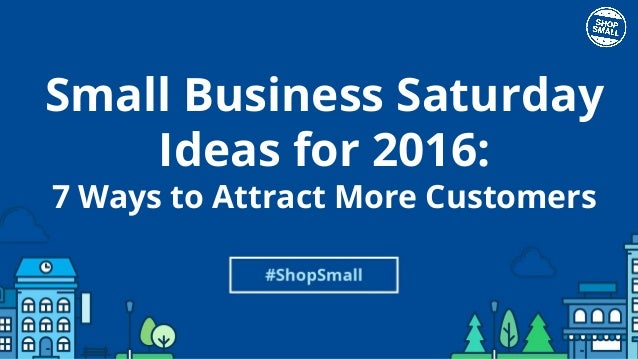#ShopSmall Small Business Saturday Ideas for 2016: 7 Ways to Attract More Customers