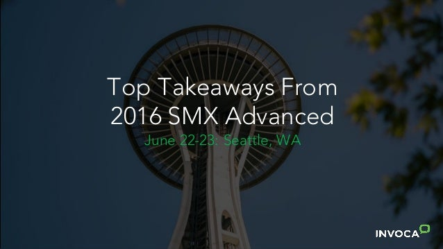 Top Takeaways From 2016 SMX Advanced June 22-23: Seattle, WA