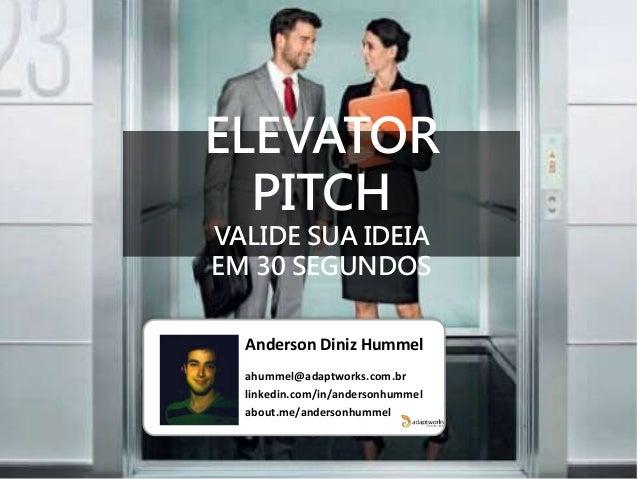 Anderson Diniz Hummel ahummel@adaptworks.com.br linkedin.com/in/andersonhummel about.me/andersonhummel ELEVATOR PITCH VALI...
