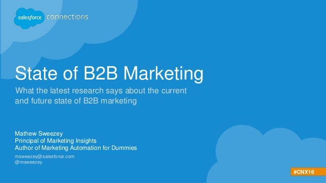 #CNX16 State of B2B Marketing What the latest research says about the current and future state of B2B marketing Mathew Swe...