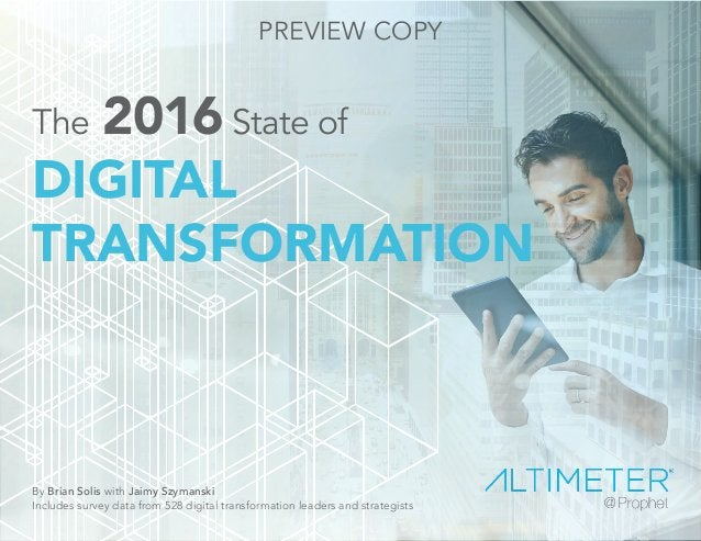 The 2016State of DIGITAL TRANSFORMATION By Brian Solis with Jaimy Szymanski Includes survey data from 528 digital transfor...