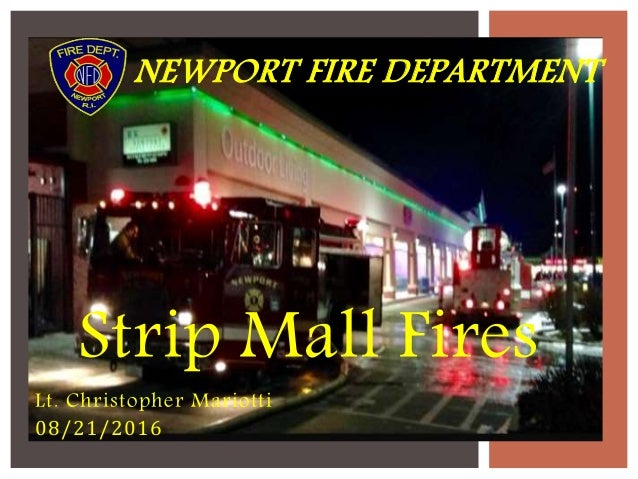 Strip Mall Fires Lt. Christopher Mariotti 08/21/2016 NEWPORT FIRE DEPARTMENT