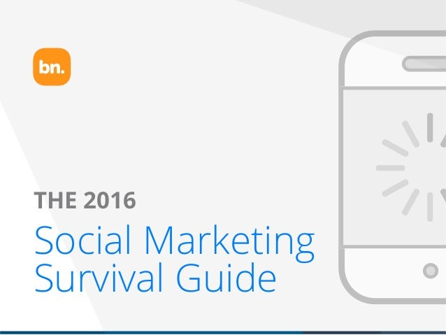 presented by THE 2016 Social Marketing Survival Guide