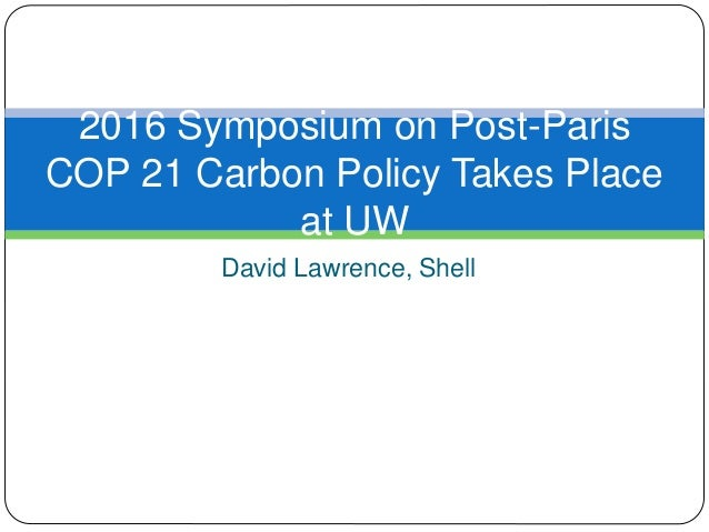 David Lawrence, Shell 2016 Symposium on Post-Paris COP 21 Carbon Policy Takes Place at UW