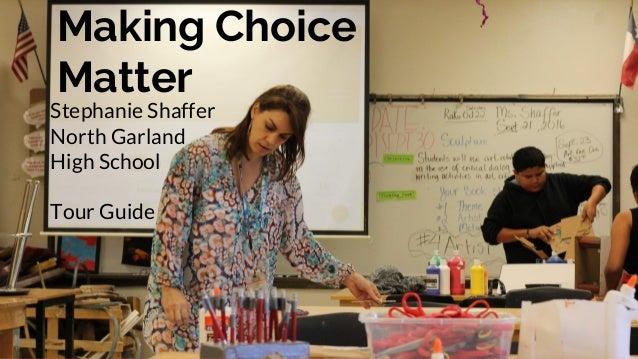 Making Choice Matter Stephanie Shaffer North Garland High School Tour Guide