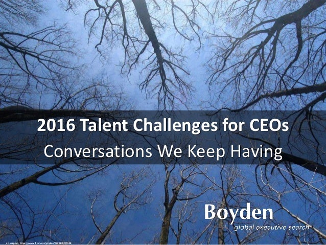 2016 Talent Challenges for CEOs Conversations We Keep Having cc: krapow - https://www.flickr.com/photos/70291297@N00