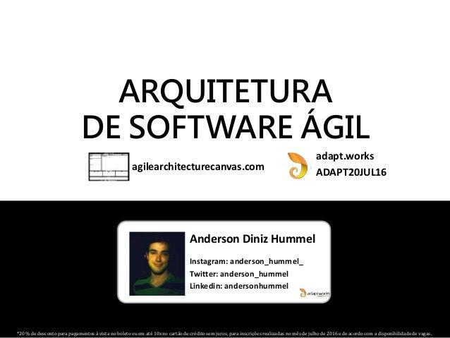 Anderson Diniz Hummel Instagram: anderson_hummel_ Twitter: anderson_hummel Linkedin: andersonhummel ARQUITETURA DE SOFTWAR...