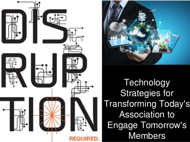 Technology Strategies for Transforming Today's Association to Engage Tomorrow's Members