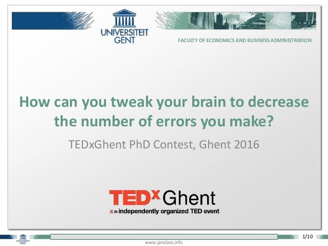 1/10 FACULTY OF ECONOMICS AND BUSINESS ADMINISTRATION www.janclaes.info TEDxGhent PhD Contest, Ghent 2016 How can you twea...