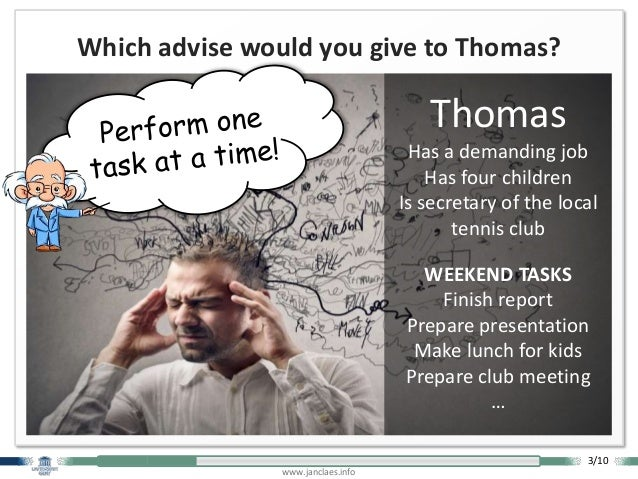 www.janclaes.info Which advise would you give to Thomas? Thomas Has a demanding job Has four children Is secretary of the ...
