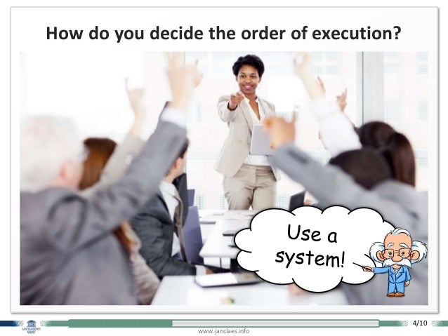 www.janclaes.info How do you decide the order of execution? 4/10