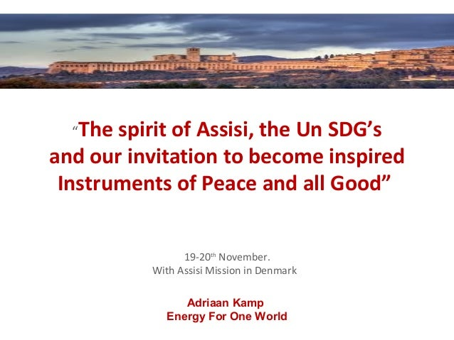 """The spirit of Assisi, the Un SDG's and our invitation to become inspired Instruments of Peace and all Good"" 19-20th Novem..."