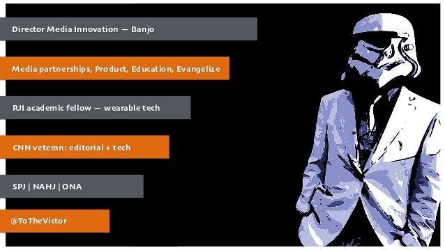 Director Media Innovation — Banjo Media partnerships, Product, Education, Evangelize RJI academic fellow — wearable tech C...