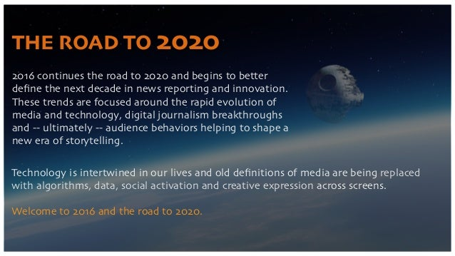 THE ROAD TO 2020 Technology is intertwined in our lives and old definitions of media are being replaced with algorithms, da...