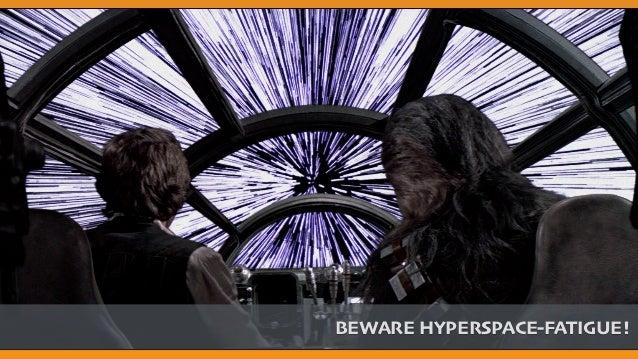 BEWARE HYPERSPACE-FATIGUE!