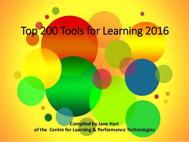 Top 200 Tools for Learning 2016 Compiled by Jane Hart of the Centre for Learning & Performance Technologies
