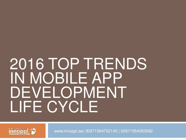 2016 TOP TRENDS IN MOBILE APP DEVELOPMENT LIFE CYCLE www.innoppl.ae| 00971564752145 | 00971554063662