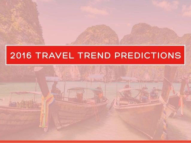 2016 TRAVEL TREND PREDICTIONS