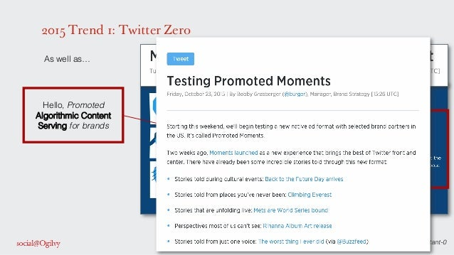 Source: https://blog.twitter.com/2015/moments-the-best-of-twitter-in-an-instant-0! 2015 Trend 1: Twitter Zero ! As well as...