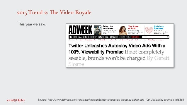 2015 Trend 2: The Video Royale ! This year we saw: ! ! ! ! ! ! ! Source: http://www.adweek.com/news/technology/twitter-unl...