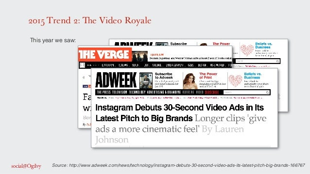 2015 Trend 2: The Video Royale ! This year we saw: ! ! ! ! ! ! ! Source: http://www.adweek.com/news/technology/instagram-d...