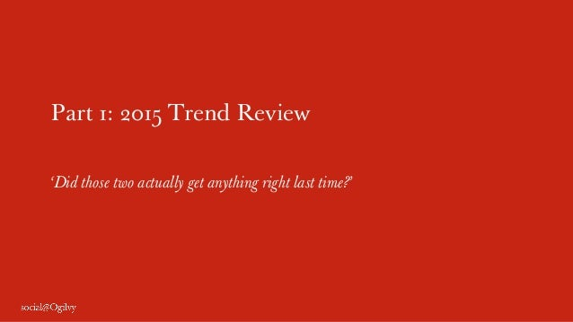 Part 1: 2015 Trend Review 'Did those two actually get anything right last time?'