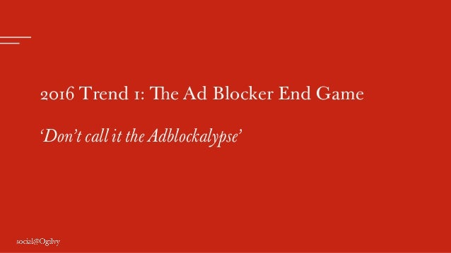 2016 Trend 1: The Ad Blocker End Game 'Don't call it the Adblockalypse'