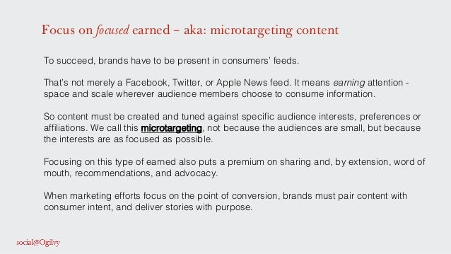 Focus on focused earned – aka: microtargeting content To succeed, brands have to be present in consumers' feeds. ! ! That'...