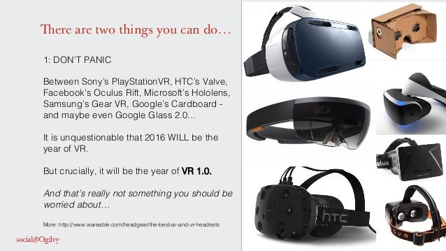 There are two things you can do… 1: DON'T PANIC! ! Between Sony's PlayStationVR, HTC's Valve, Facebook's Oculus Rift, Micr...