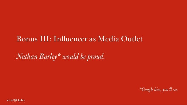 Bonus III: Influencer as Media Outlet Nathan Barley* would be proud. *Google him, you'll see.