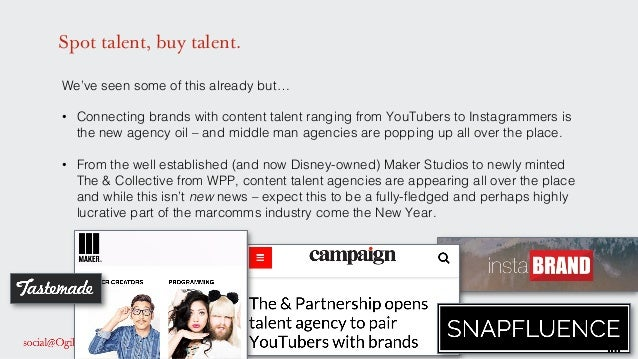 Spot talent, buy talent. We've seen some of this already but…! ! • Connecting brands with content talent ranging from You...